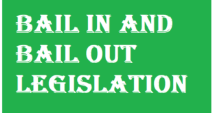 Bail in and Bail Out legislation